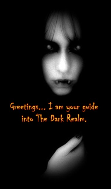 Welcome to The Dark Realm... Won't you stay and  take the tour with me?